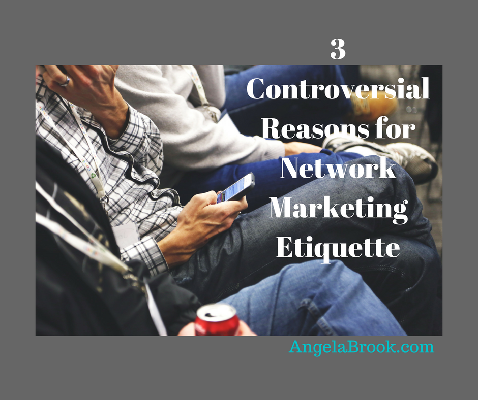 3 Controversial Reasons for Network Marketing Etiquette