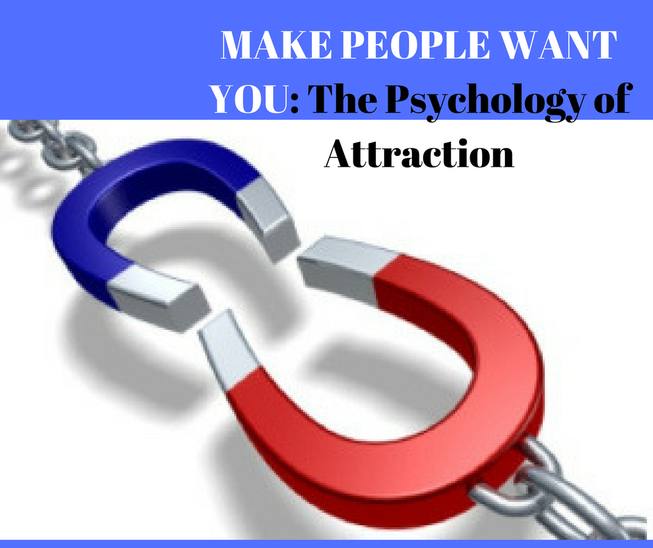 Make people want you: The Psychology of Attraction
