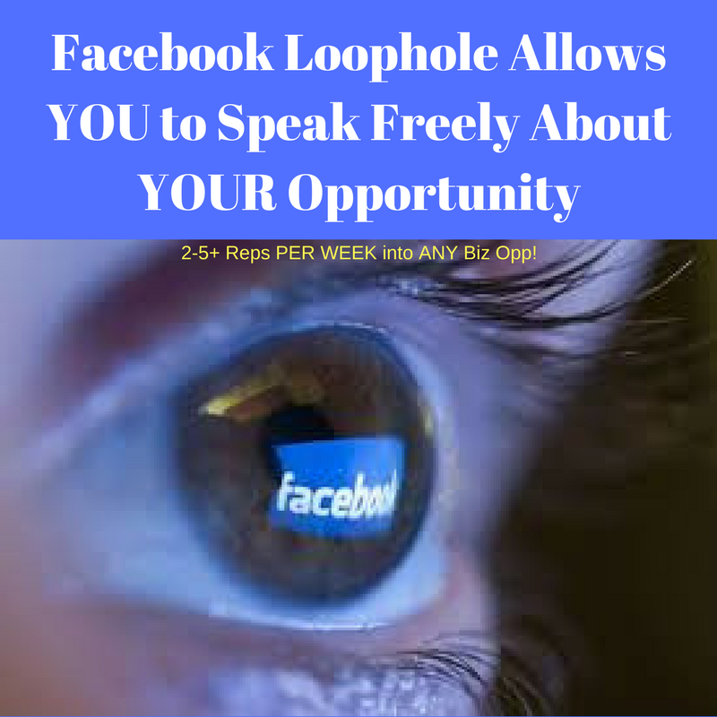 Facebook Loophole Allows YOU to Speak Freely About YOUR Opportunity
