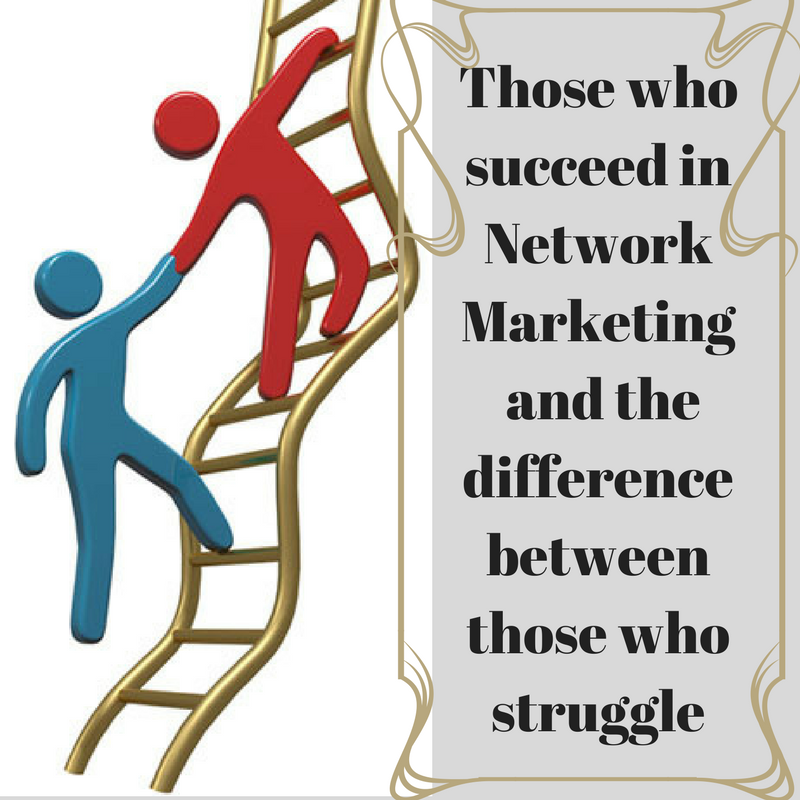 Those who succeed in Network Marketing  and the difference between those who struggle