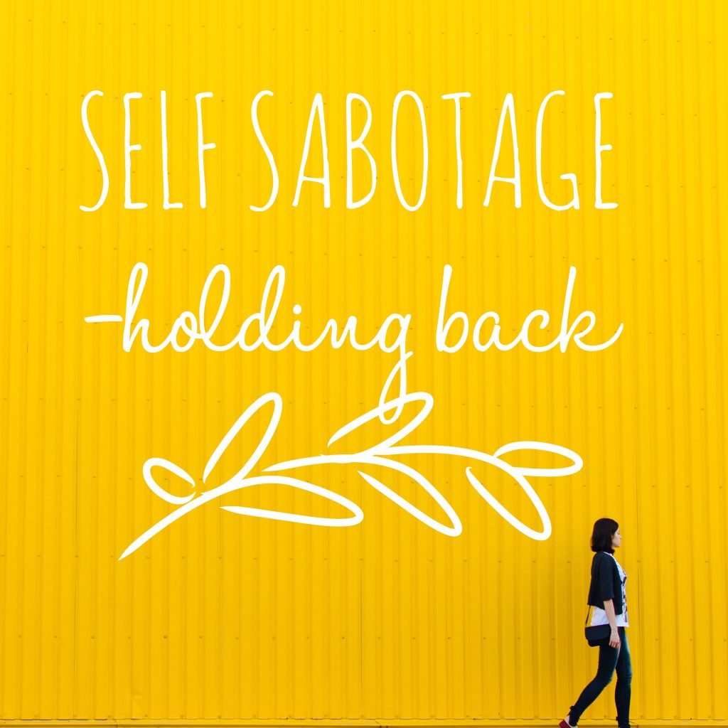 Self-Sabotage: 3 Things We Do to Hold Ourselves Back